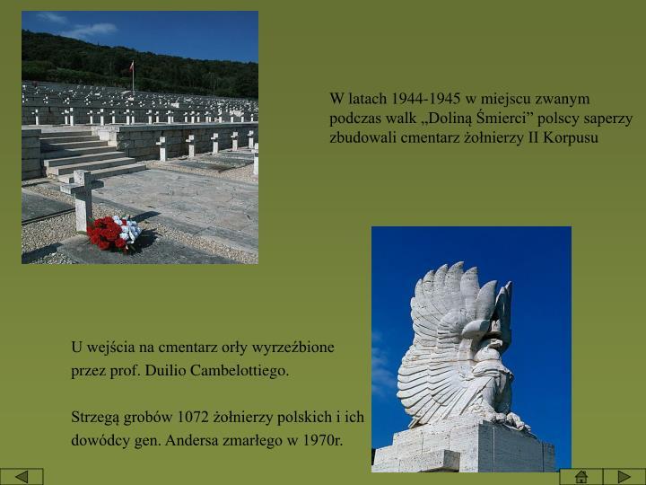 """W latach 1944-1945 w miejscu zwanym podczas walk """"Doliną Śmierci"""" polscy saperzy zbudowali cmentarz żołnierzy II Korpusu"""