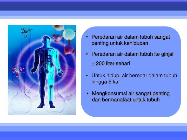 Peredaran air dalam tubuh sangat     penting untuk kehidupan