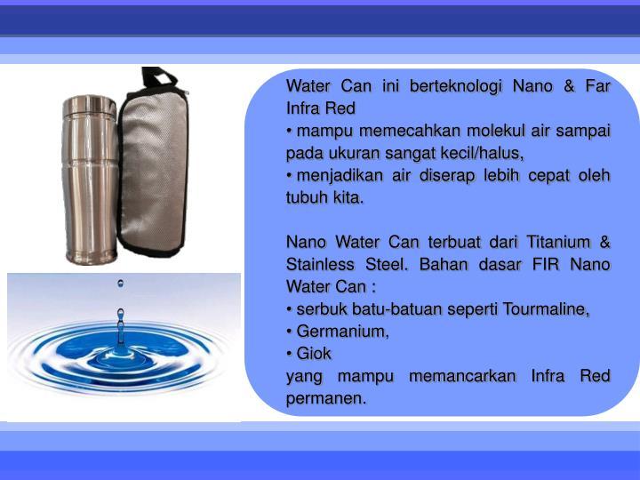 Water Can ini berteknologi Nano & Far Infra Red