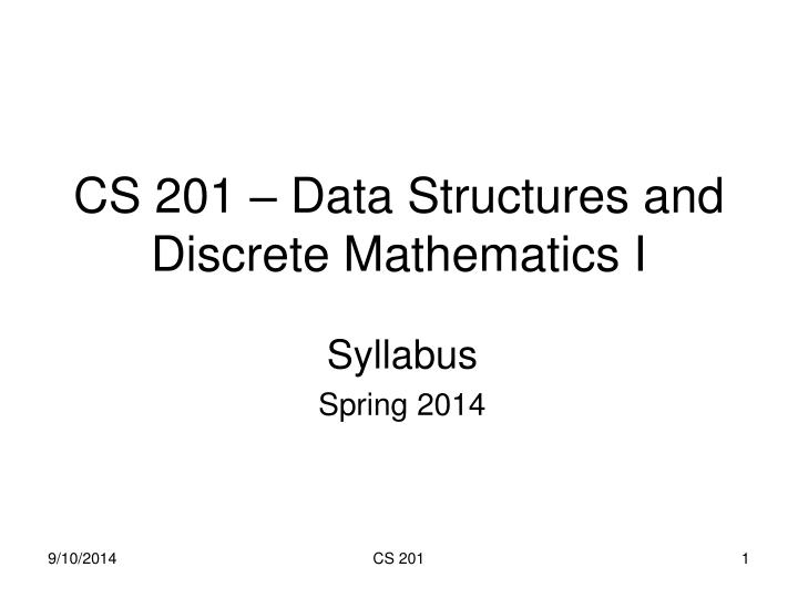 discrete math syllabus 6 cs 441 discrete mathematics for cs m hauskrecht course syllabus tentative topics: • logic and proofs • sets • functions • integers and modular arithmetic • sequences and summations • counting • probability • relations • graphs cs 441 discrete mathematics for cs m hauskrecht course syllabus.