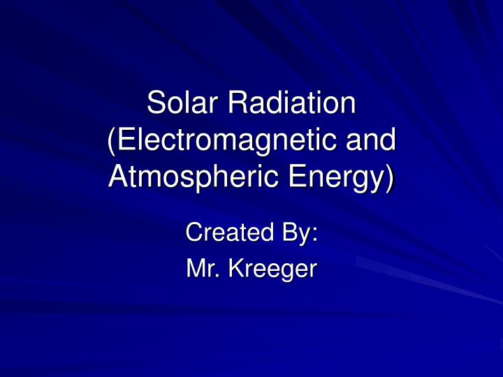 solar radiation electromagnetic and atmospheric energy n.