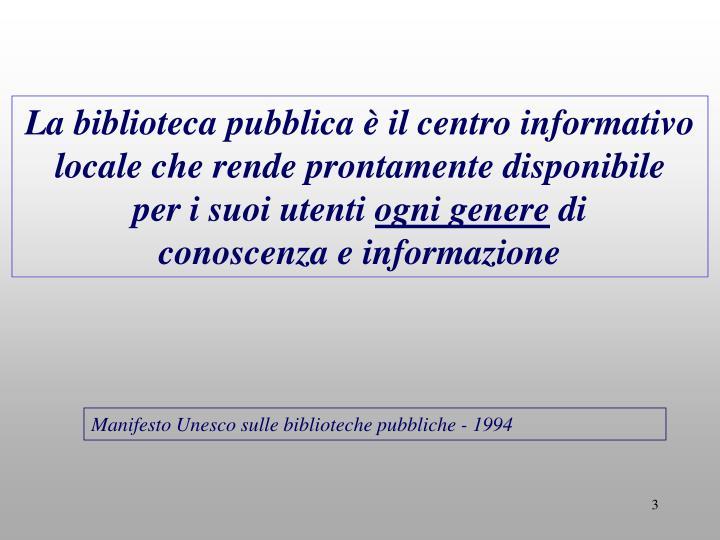 La biblioteca pubblica è il centro informativo locale che rende prontamente disponibile