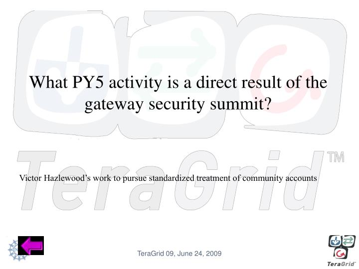 What PY5 activity is a direct result of the gateway security summit?