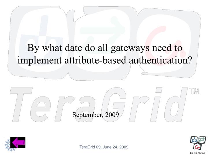 By what date do all gateways need to implement attribute-based authentication?