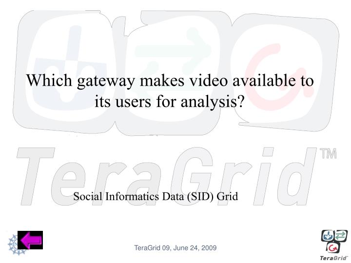 Which gateway makes video available to its users for analysis?