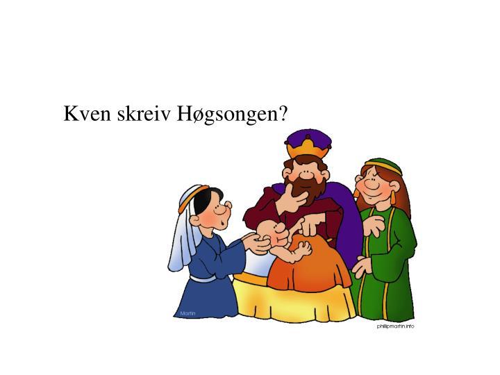 Kven skreiv Høgsongen?