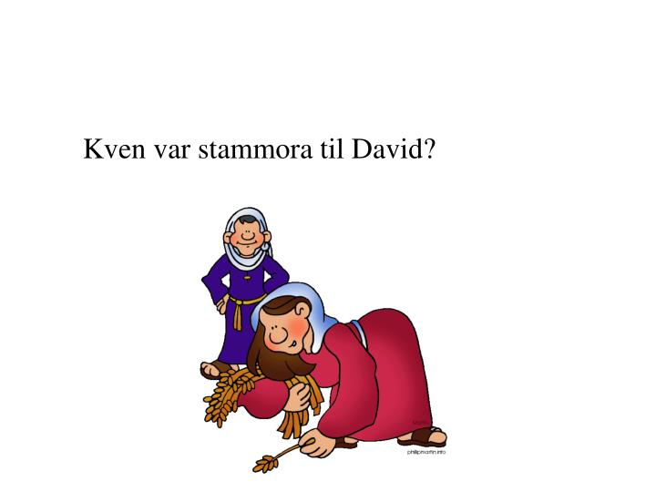 Kven var stammora til David?