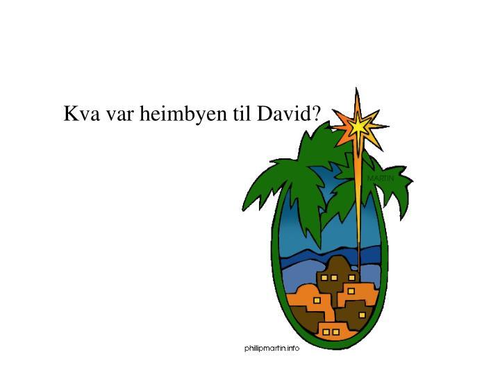 Kva var heimbyen til David?