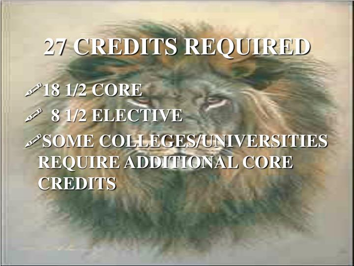27 CREDITS REQUIRED