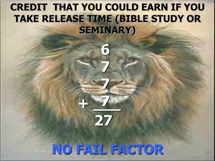 CREDIT  THAT YOU COULD EARN IF YOU TAKE RELEASE TIME (BIBLE STUDY OR SEMINARY)