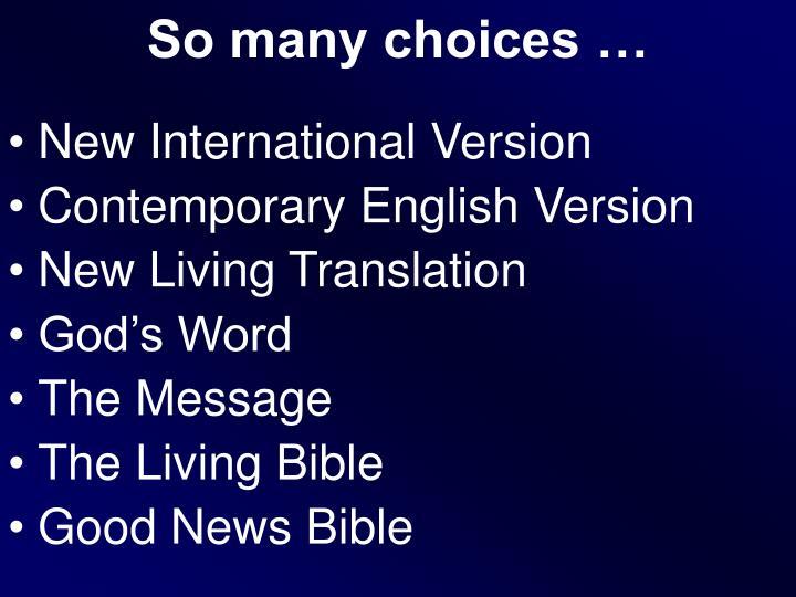 So many choices …