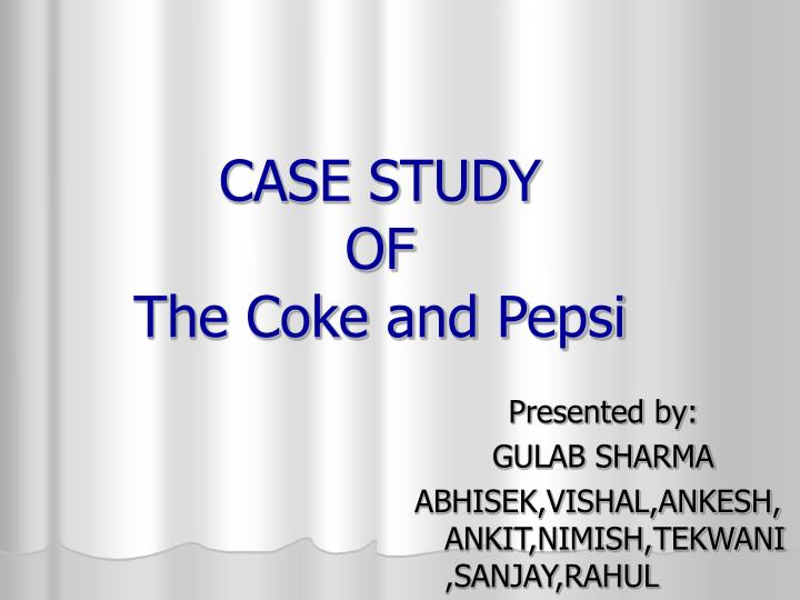 PPT - CASE STUDY OF The Coke and Pepsi PowerPoint Presentation - ID