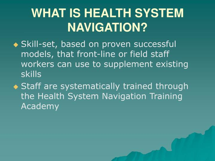 WHAT IS HEALTH SYSTEM NAVIGATION?