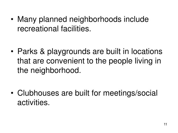 Many planned neighborhoods include recreational facilities.
