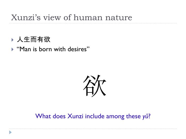 "xunzi human nature essay Analysis on mencius' perception of the human nature introduction the term philosophy, according to the definition provided by wikipedia, is ""the study of general and fundamental problems, such as those connected with existence, knowledge, values, reason, mind, and language."