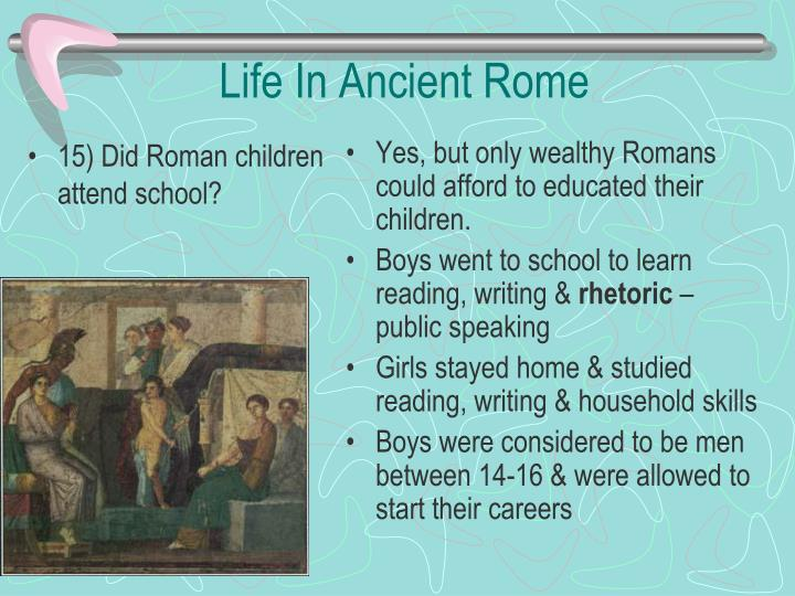 life in ancient rome essay Life in ancient rome essay sample life in ancient rome was a lot different from life now they did not have the technology we do today by technology i don't just mean computers, i mean every innovation we are used to now.