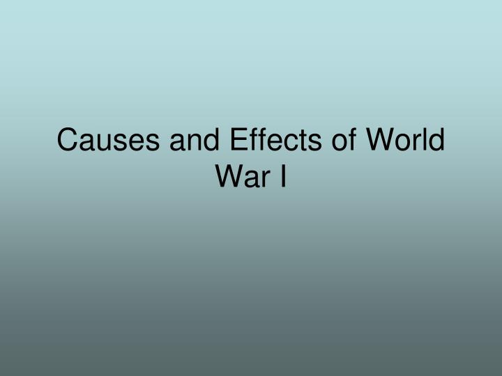 an overview of the causes and effects of world war one There were four main causes of world war i: militarism, alliances, imperialism and nationalism the first world war was a direct result of these four main causes, but it was triggered by the assassination of the austrian archduke franz ferdinand and his wife the assassination took place on june 28.