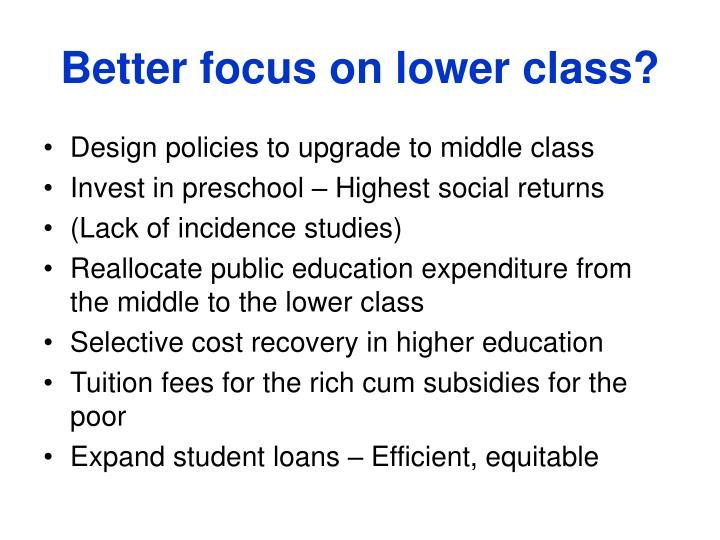 Better focus on lower class?