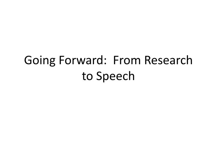 Going forward from research to speech