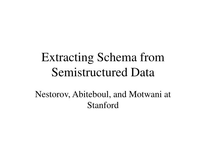 Extracting schema from semistructured data