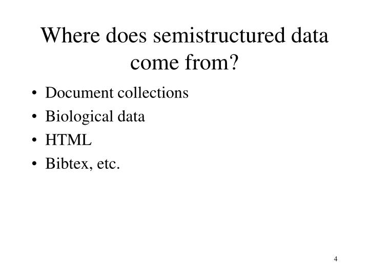 Where does semistructured data come from?