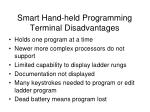 smart hand held programming terminal disadvantages