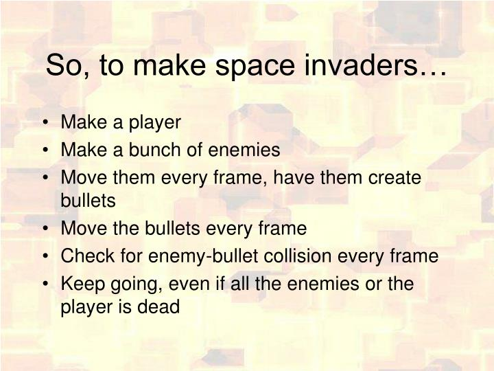 So, to make space invaders…