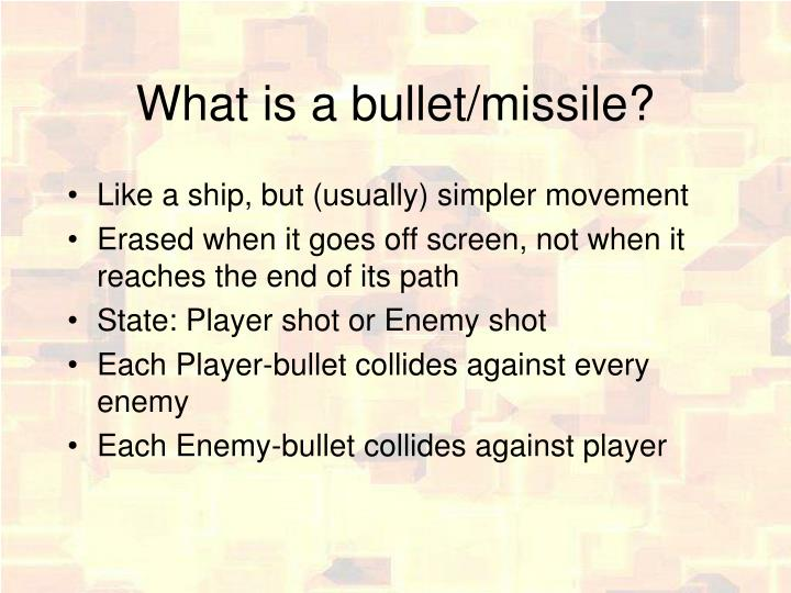 What is a bullet/missile?