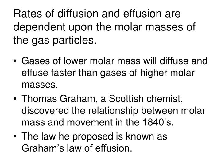 Rates of diffusion and effusion are dependent upon the molar masses of the gas particles.
