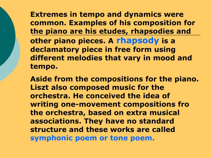 Extremes in tempo and dynamics were common. Examples of his composition for the piano are his etudes...