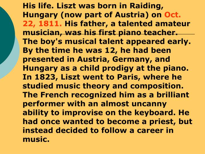 His life. Liszt was born in Raiding, Hungary (now part of Austria) on