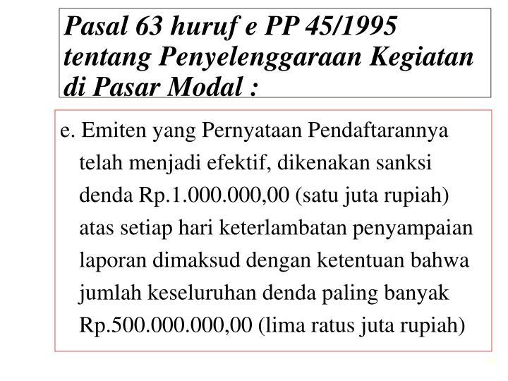 Pasal 63 huruf e PP 45/1995