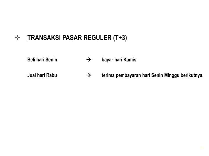 TRANSAKSI PASAR REGULER (T+3)
