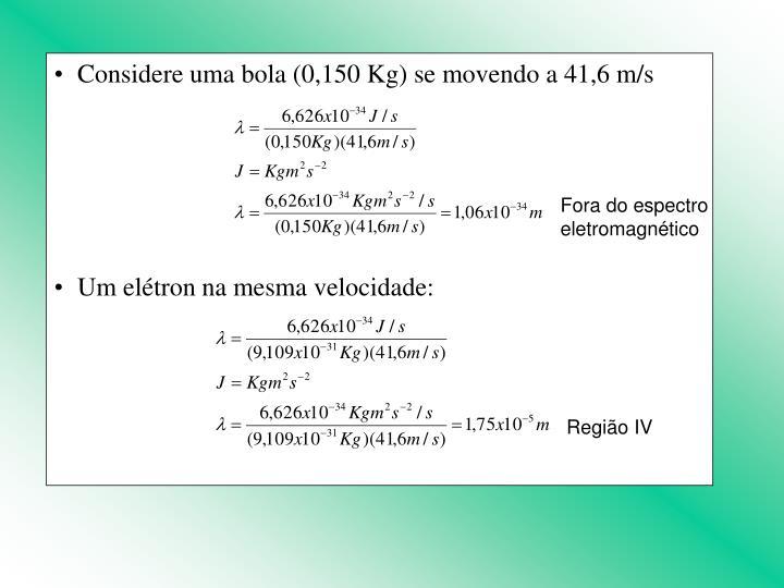 Considere uma bola (0,150 Kg) se movendo a 41,6 m/s