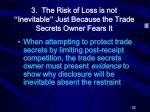 3 the risk of loss is not inevitable just because the trade secrets owner fears it