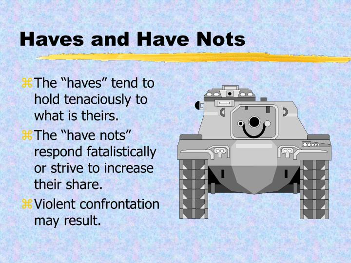 Haves and Have Nots