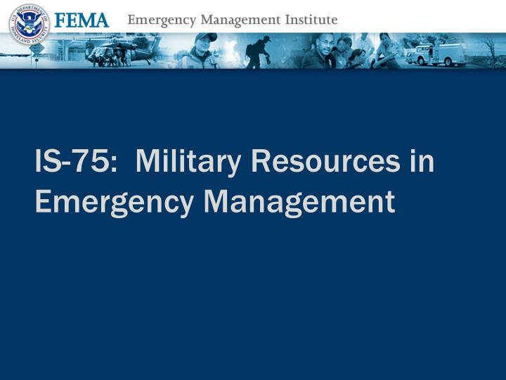 is 75 military resources in emergency management n.