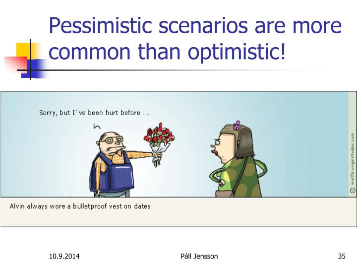 Pessimistic scenarios are more common than optimistic!