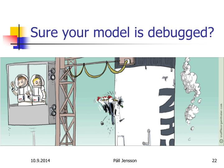 Sure your model is debugged?