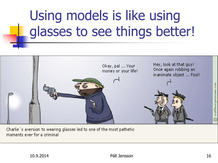 Using models is like using glasses to see things better!