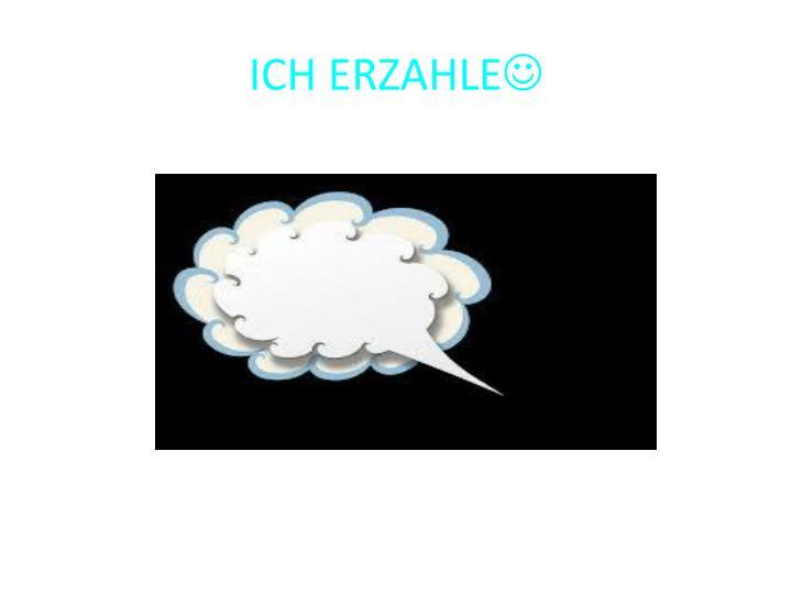 ICH ERZAHLE