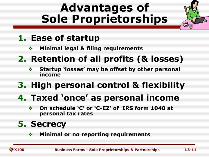 advantages of sole proprietorship Advantages of a sole proprietorship there are several advantages to choosing a sole proprietorship over an llc: lower start up costs a sole proprietorship is not.