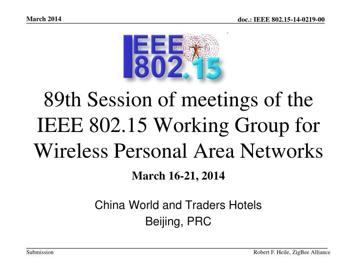 89th session of meetings of the ieee 802 15 working group for wireless personal area networks n.