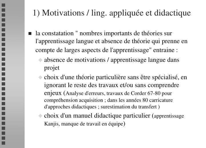 1) Motivations / ling. appliquée et didactique