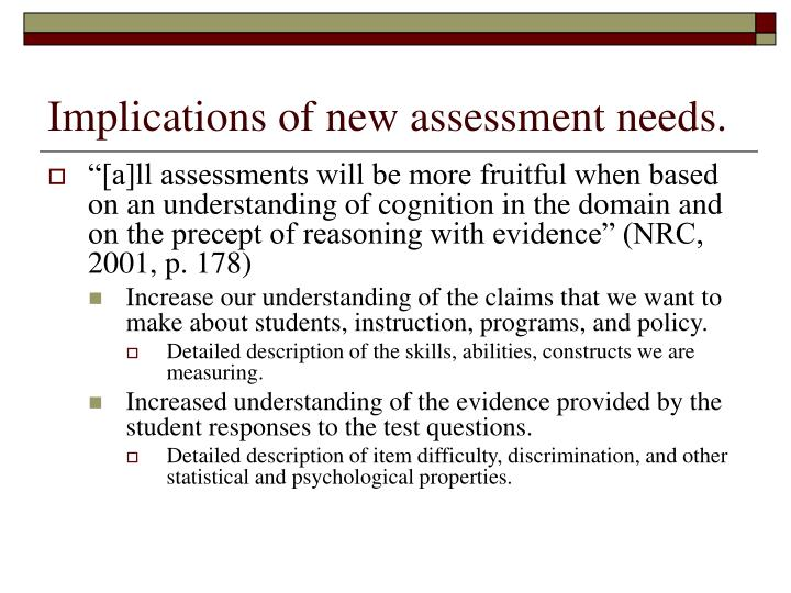Implications of new assessment needs.