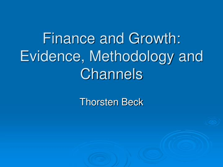 finance and growth evidence methodology and channels n.