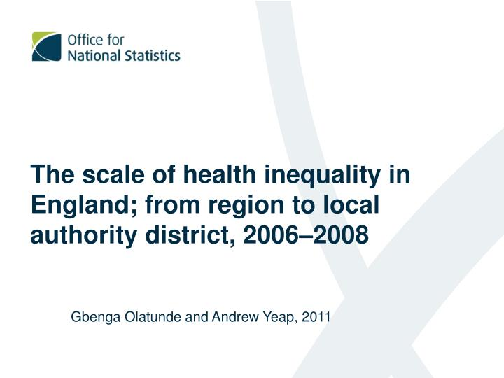 The scale of health inequality in england from region to local authority district 2006 2008