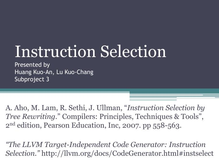 Instruction selection presented by huang kuo an lu kuo chang subproject 3