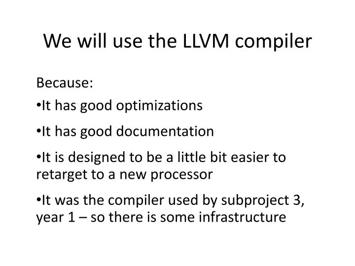 We will use the LLVM compiler