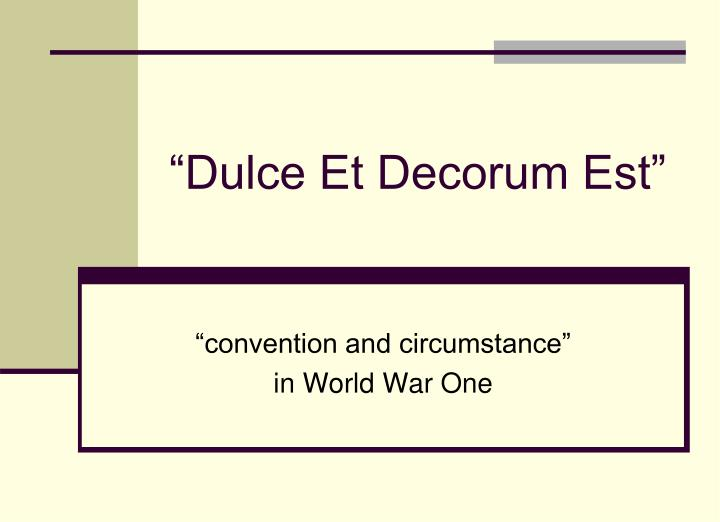 """dulce et decorum est and anthem Futility and anthem and dulce essay the poems """"dulce et decorum est"""", """"anthem for doomed youth"""" and """"futility"""", all written by wilfred."""